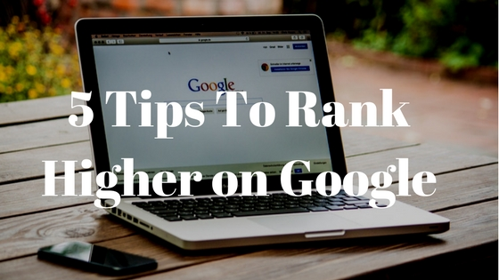 5 Tips To Make Your Business Rank Higher on Google