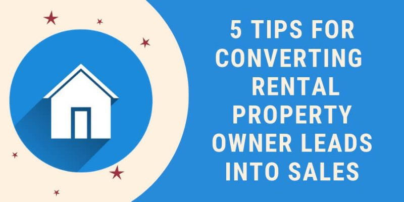 5 Tips for Converting More Rental Property Owner Leads into Sales