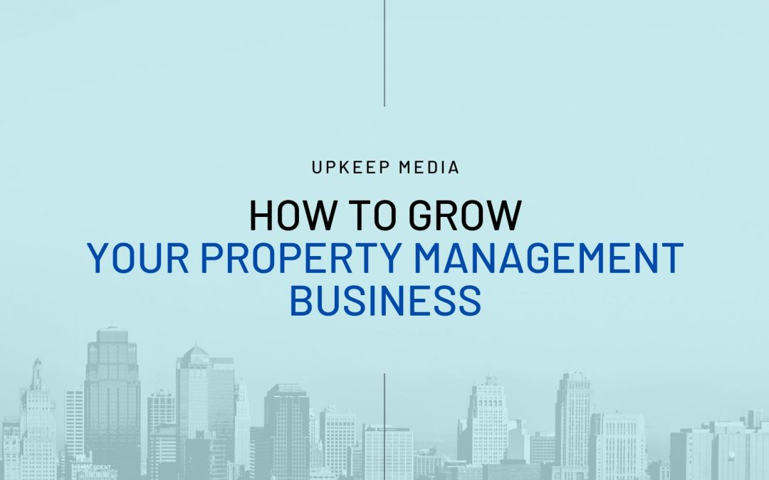 How to Grow Your Property Management Business: 15 Tips