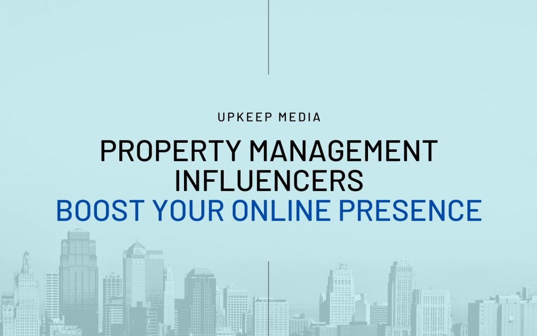 Property Management Influencers: Boost Your Online Presence