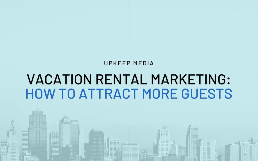 How To Market Your Vacation Rental Property to Attract More Guests